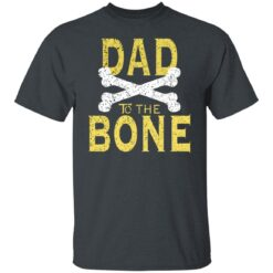 Best Funny Dad Gift Dad To The Bone T-Shirt 15 of Sapelle