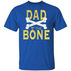Best Funny Dad Gift Dad To The Bone T-Shirt 25 of Sapelle