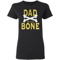 Best Funny Dad Gift Dad To The Bone T-Shirt 27 of Sapelle