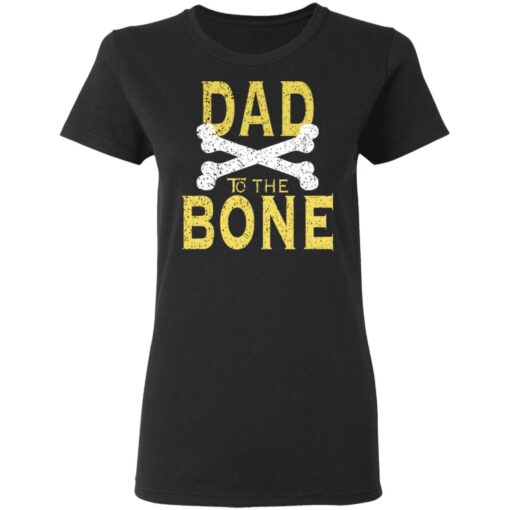 Best Funny Dad Gift Dad To The Bone T-Shirt 8 of Sapelle
