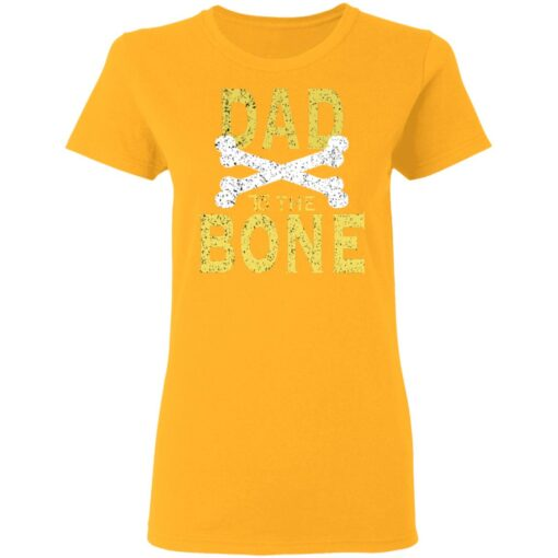 Best Funny Dad Gift Dad To The Bone T-Shirt 10 of Sapelle