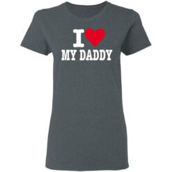 Best Fathers Day Gift 2021, I Love My Daddy T-Shirt 29 of Sapelle
