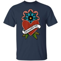 Best Tattooed Flower Gift 2021, Tattooed Dad T-Shirt 21 of Sapelle