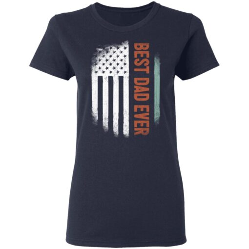 Best Gift For Dad 2021, American Flag Best Dad Ever T-Shirt 12 of Sapelle