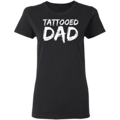 Best Tattooed Man Gift 2021, Tattooed Dad T-Shirt 27 of Sapelle