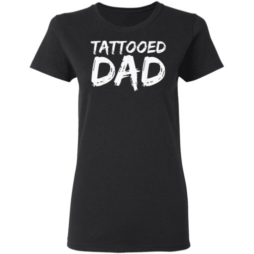Best Tattooed Man Gift 2021, Tattooed Dad T-Shirt 8 of Sapelle