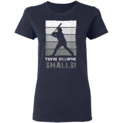 Baseball Gift, You'Re Killing Me Smalls Shirt Dad And Child Tee Shirt T-Shirt 35 of Sapelle