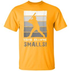 Baseball Gift, You'Re Killing Me Smalls Shirt Dad And Child Tee Shirt T-Shirt 17 of Sapelle