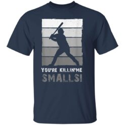 Baseball Gift, You'Re Killing Me Smalls Shirt Dad And Child Tee Shirt T-Shirt 21 of Sapelle