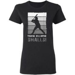 Baseball Gift, You'Re Killing Me Smalls Shirt Dad And Child Tee Shirt T-Shirt 27 of Sapelle