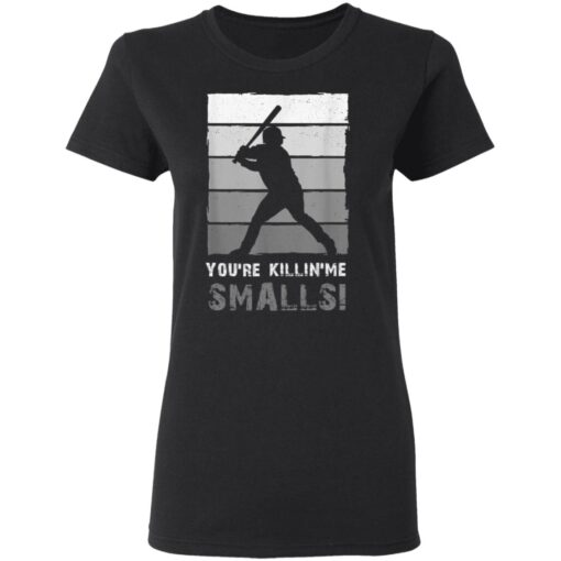 Baseball Gift, You'Re Killing Me Smalls Shirt Dad And Child Tee Shirt T-Shirt 8 of Sapelle