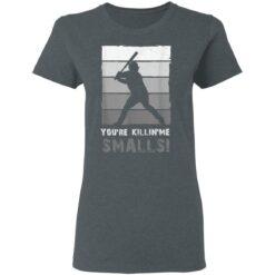 Baseball Gift, You'Re Killing Me Smalls Shirt Dad And Child Tee Shirt T-Shirt 29 of Sapelle