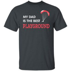Best Gift For Dad 2021, Parachute My Dad Is The Best Playground T-Shirt 15 of Sapelle