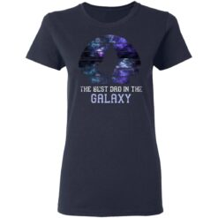Best Gift For Dad 2021, Best Dad In The Galaxy T-Shirt 35 of Sapelle