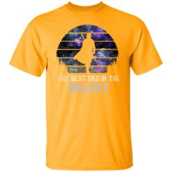 Best Gift For Dad 2021, Best Dad In The Galaxy T-Shirt 17 of Sapelle