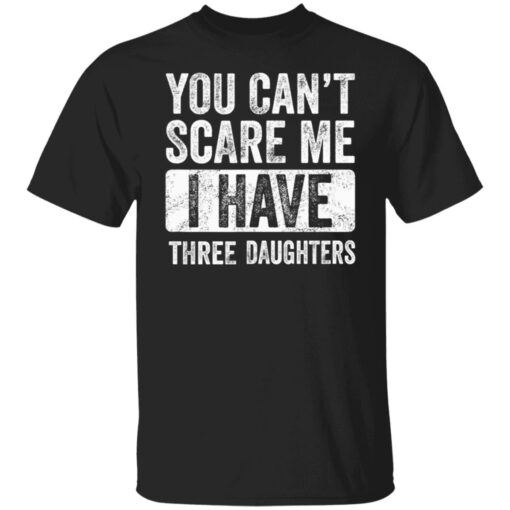 Funny Dad Gift 2021, You Cant Scare Me T-Shirt 1 of Sapelle