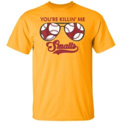 Softball Gift Shirt, You're Killing Me Smalls Shirt Dad And Child T-Shirt 17 of Sapelle