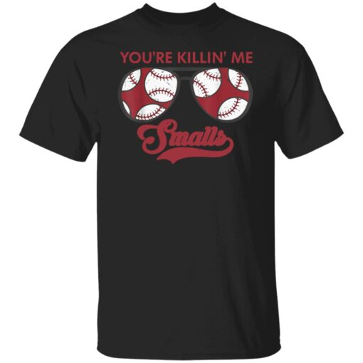 Softball Gift Shirt, You're Killing Me Smalls Shirt Dad And Child T-Shirt 1 of Sapelle