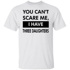 Funny Gift For Dad 2021, You Cant Scare Me T-Shirt 18 of Sapelle