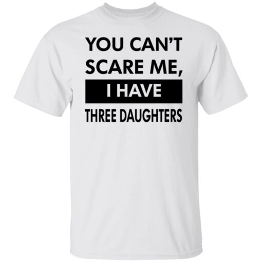 Funny Gift For Dad 2021, You Cant Scare Me T-Shirt 2 of Sapelle