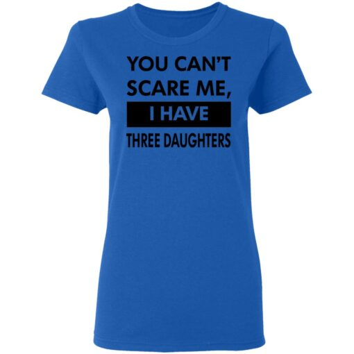 Funny Gift For Dad 2021, You Cant Scare Me T-Shirt 16 of Sapelle