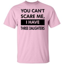 Funny Gift For Dad 2021, You Cant Scare Me T-Shirt 20 of Sapelle