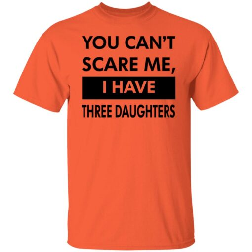 Funny Gift For Dad 2021, You Cant Scare Me T-Shirt 4 of Sapelle