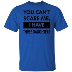 Funny Gift For Dad 2021, You Cant Scare Me T-Shirt 24 of Sapelle