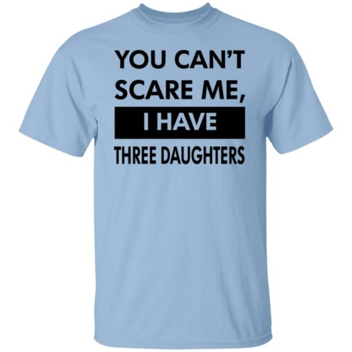 Funny Gift For Dad 2021, You Cant Scare Me T-Shirt 1 of Sapelle