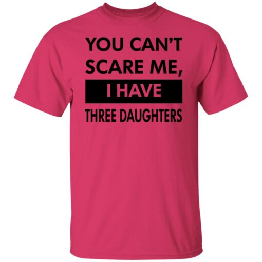 Funny Gift For Dad 2021, You Cant Scare Me T-Shirt 8 of Sapelle