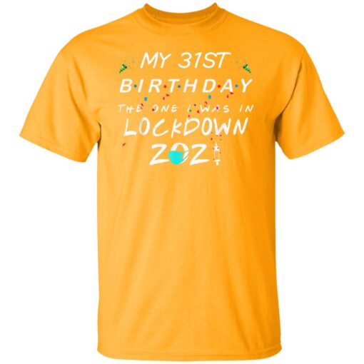 31st Birthday Gift Ideas During Quarantine 31st Birthday T-Shirt 3 of Sapelle