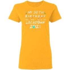 36th Birthday Gift Ideas During Quarantine 36th Birthday T-Shirt 31 of Sapelle