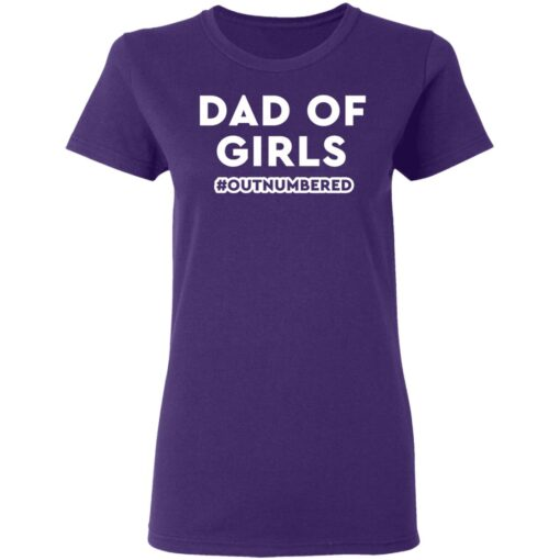 Best Dad T Shirts Dad Of Girls Outnumbered T-Shirt 13 of Sapelle
