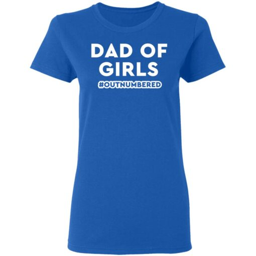 Best Dad T Shirts Dad Of Girls Outnumbered T-Shirt 14 of Sapelle