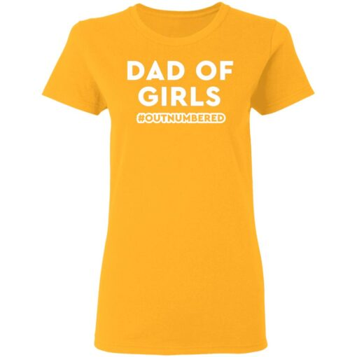 Best Dad T Shirts Dad Of Girls Outnumbered T-Shirt 10 of Sapelle