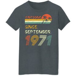 Gift 50 Years Old Awesome Since September 1971 50th Birthday T-Shirt 40 of Sapelle