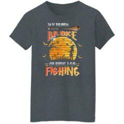 My Broom Broke So Now I Go Fishing Funny Halloween Costume T-Shirt 30 of Sapelle