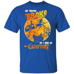 My Broom Broke So Now I Go Camping Funny Halloween Costume T-Shirt 38 of Sapelle