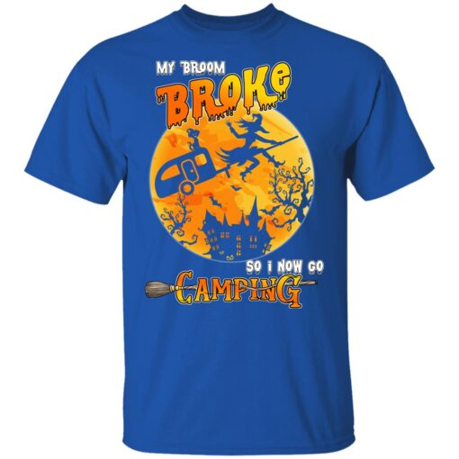 My Broom Broke So Now I Go Camping Funny Halloween Costume T-Shirt 12 of Sapelle