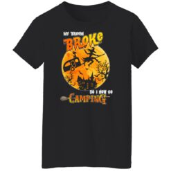 My Broom Broke So Now I Go Camping Funny Halloween Costume T-Shirt 40 of Sapelle