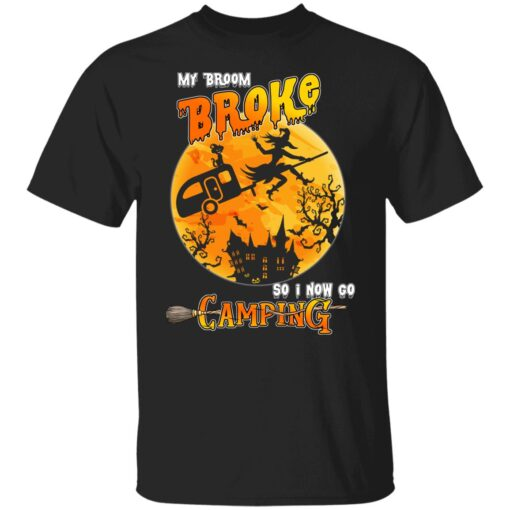 My Broom Broke So Now I Go Camping Funny Halloween Costume T-Shirt 1 of Sapelle
