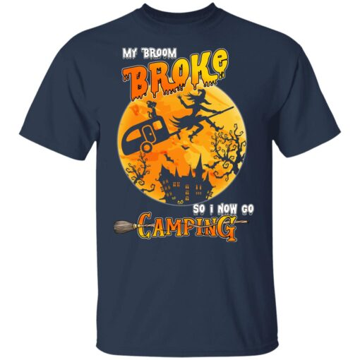 My Broom Broke So Now I Go Camping Funny Halloween Costume T-Shirt 10 of Sapelle
