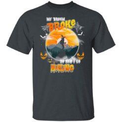 My Broom Broke So Now I Go Hiking Funny Halloween Costume T-Shirt 19 of Sapelle