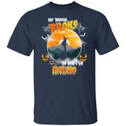 My Broom Broke So Now I Go Hiking Funny Halloween Costume T-Shirt 23 of Sapelle