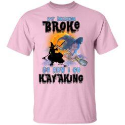 My Broom Broke So Now I Go Kayaking Funny Halloween Costume T-Shirt 35 of Sapelle