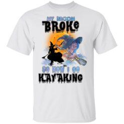 My Broom Broke So Now I Go Kayaking Funny Halloween Costume T-Shirt 27 of Sapelle