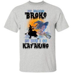 My Broom Broke So Now I Go Kayaking Funny Halloween Costume T-Shirt 29 of Sapelle
