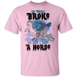 My Broom Broke So Now I Ride A Horse Funny Halloween Costume T-Shirt 33 of Sapelle