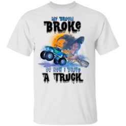 My Broom Broke So Now I Drive A Truck Halloween Costume T-Shirt 28 of Sapelle