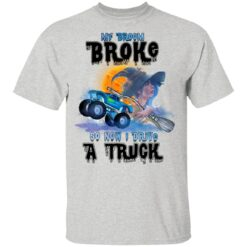 My Broom Broke So Now I Drive A Truck Halloween Costume T-Shirt 30 of Sapelle